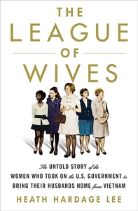 The League of Wives: The Untold Story of the Women Who Took on the U.S. Government to Bring Their Husbands Home [Hardcover]
